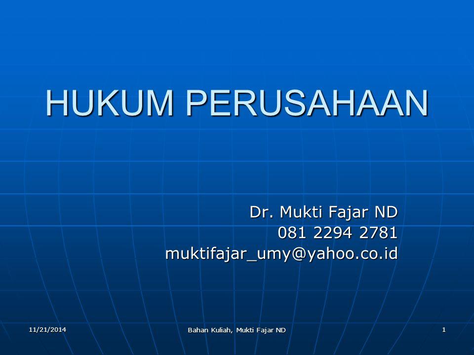 11/21/2014 Bahan Kuliah, Mukti Fajar ND 1 HUKUM PERUSAHAAN Dr. Mukti Fajar ND 081 2294 2781 muktifajar_umy@yahoo.co.id