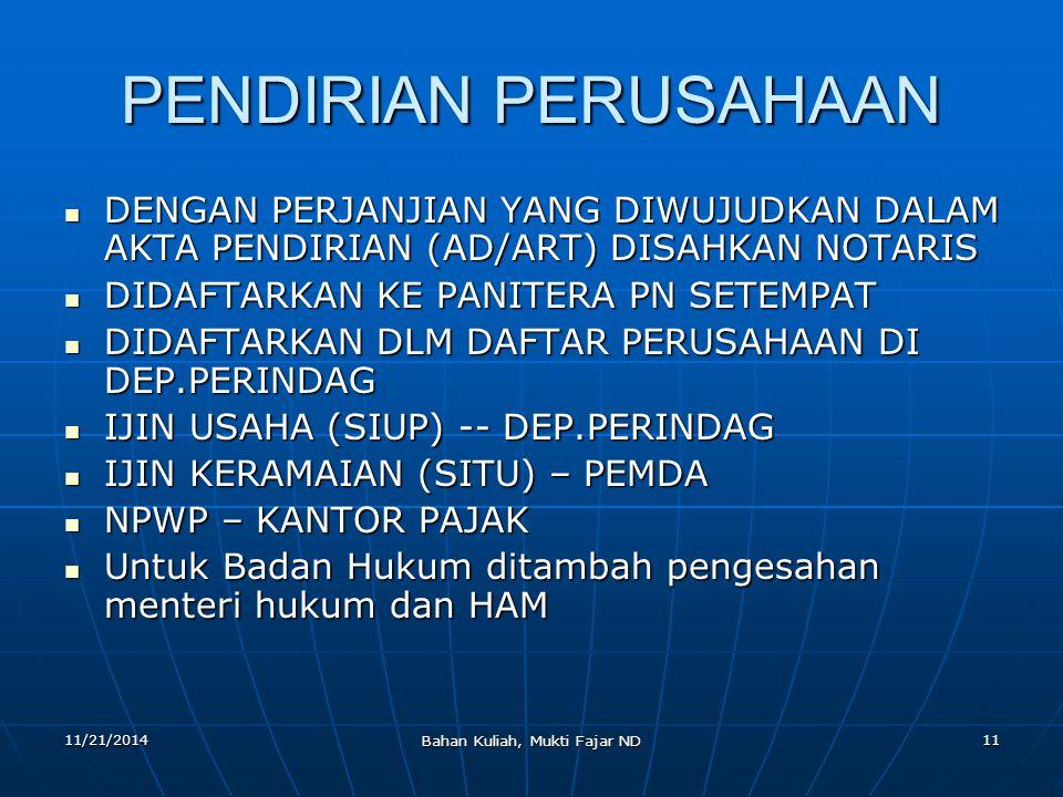 11/21/2014 Bahan Kuliah, Mukti Fajar ND 11 PENDIRIAN PERUSAHAAN DENGAN PERJANJIAN YANG DIWUJUDKAN DALAM AKTA PENDIRIAN (AD/ART) DISAHKAN NOTARIS DENGA