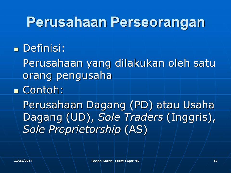 11/21/2014 Bahan Kuliah, Mukti Fajar ND 12 Perusahaan Perseorangan Definisi: Definisi: Perusahaan yang dilakukan oleh satu orang pengusaha Contoh: Con
