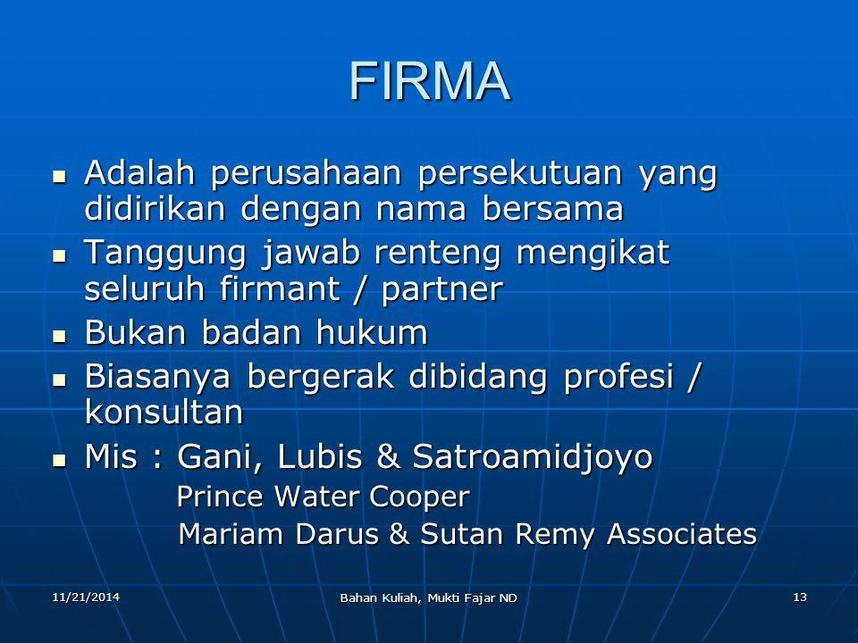 11/21/2014 Bahan Kuliah, Mukti Fajar ND 13 FIRMA Adalah perusahaan persekutuan yang didirikan dengan nama bersama Adalah perusahaan persekutuan yang d