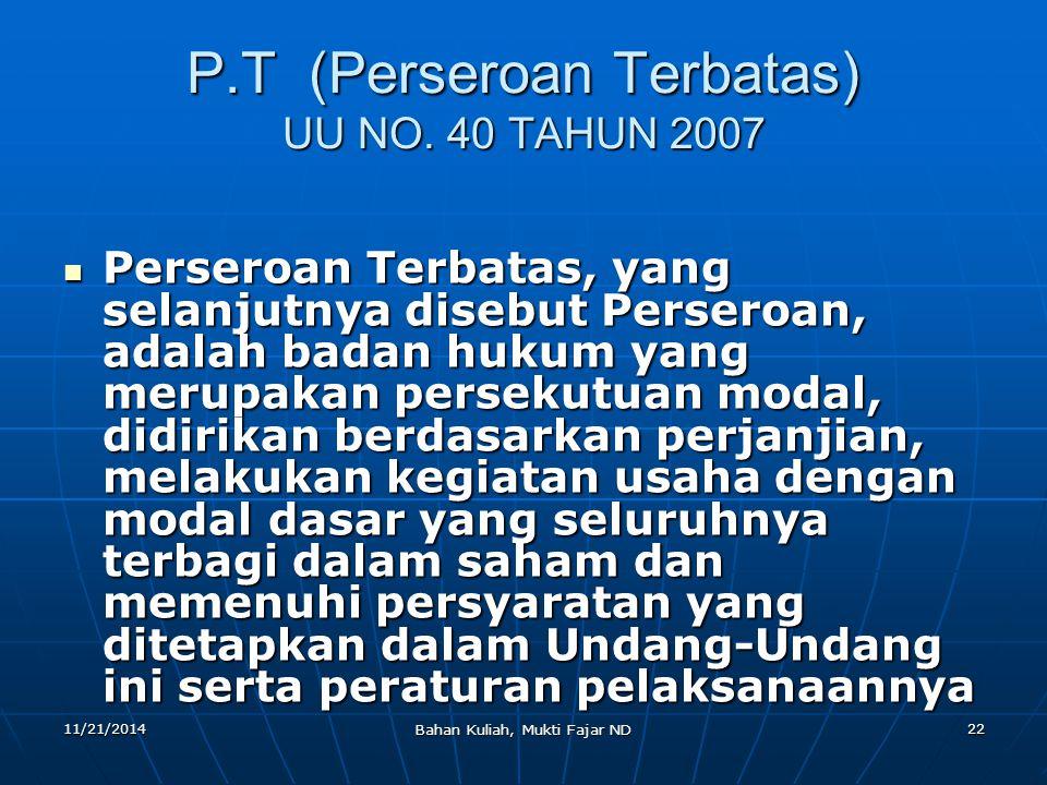 11/21/2014 Bahan Kuliah, Mukti Fajar ND 22 P.T (Perseroan Terbatas) UU NO. 40 TAHUN 2007 Perseroan Terbatas, yang selanjutnya disebut Perseroan, adala