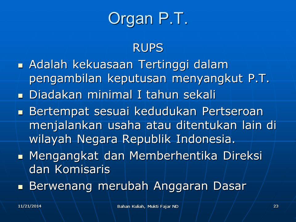 11/21/2014 Bahan Kuliah, Mukti Fajar ND 23 Organ P.T. RUPS Adalah kekuasaan Tertinggi dalam pengambilan keputusan menyangkut P.T. Adalah kekuasaan Ter