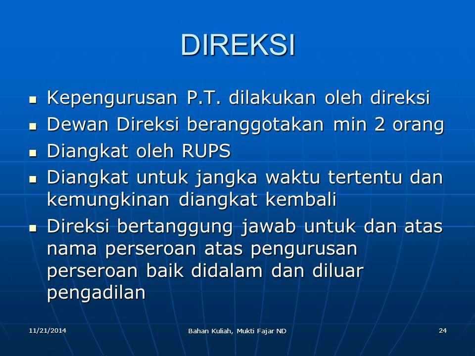 11/21/2014 Bahan Kuliah, Mukti Fajar ND 24 DIREKSI Kepengurusan P.T. dilakukan oleh direksi Kepengurusan P.T. dilakukan oleh direksi Dewan Direksi ber