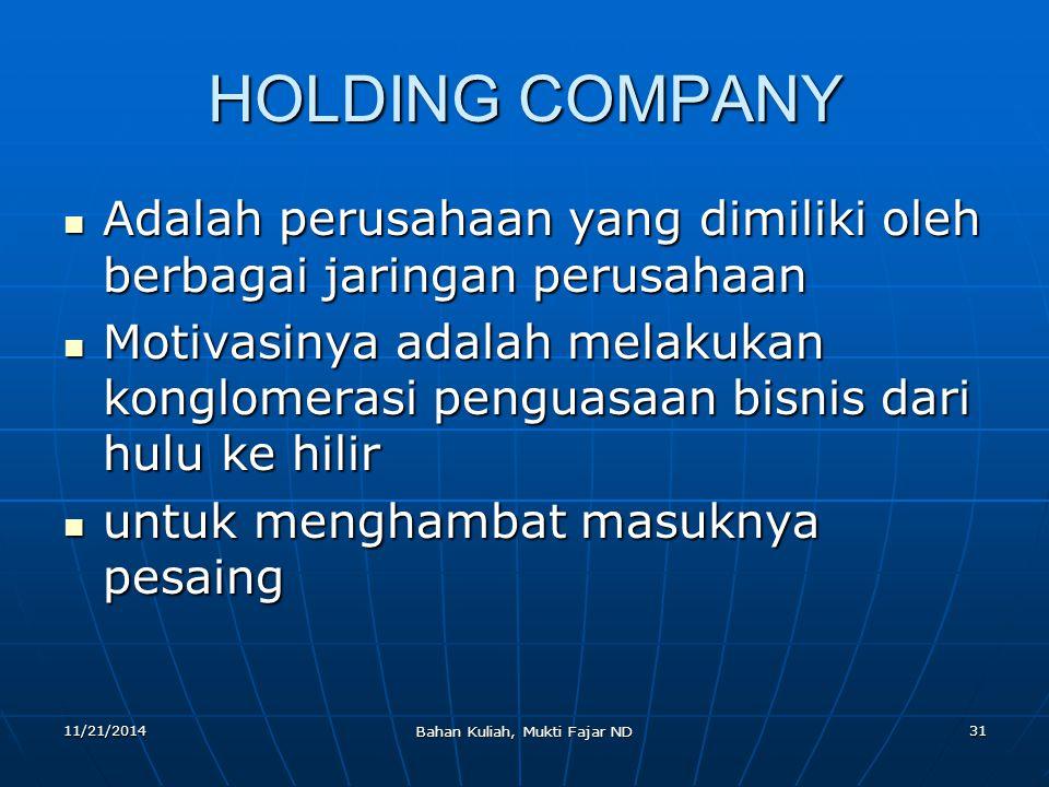 11/21/2014 Bahan Kuliah, Mukti Fajar ND 31 HOLDING COMPANY Adalah perusahaan yang dimiliki oleh berbagai jaringan perusahaan Adalah perusahaan yang di
