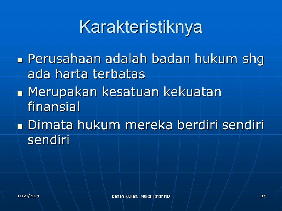 11/21/2014 Bahan Kuliah, Mukti Fajar ND 33 Karakteristiknya Perusahaan adalah badan hukum shg ada harta terbatas Perusahaan adalah badan hukum shg ada
