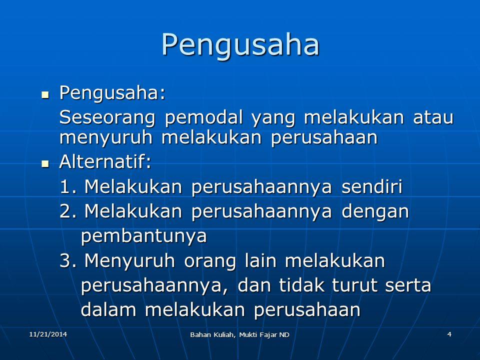 11/21/2014 Bahan Kuliah, Mukti Fajar ND 4 Pengusaha Pengusaha: Pengusaha: Seseorang pemodal yang melakukan atau menyuruh melakukan perusahaan Alternat