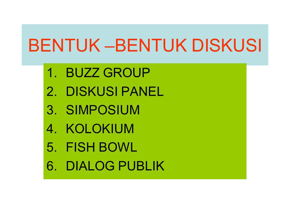 BENTUK –BENTUK DISKUSI 1.BUZZ GROUP 2.DISKUSI PANEL 3.SIMPOSIUM 4.KOLOKIUM 5.FISH BOWL 6.DIALOG PUBLIK