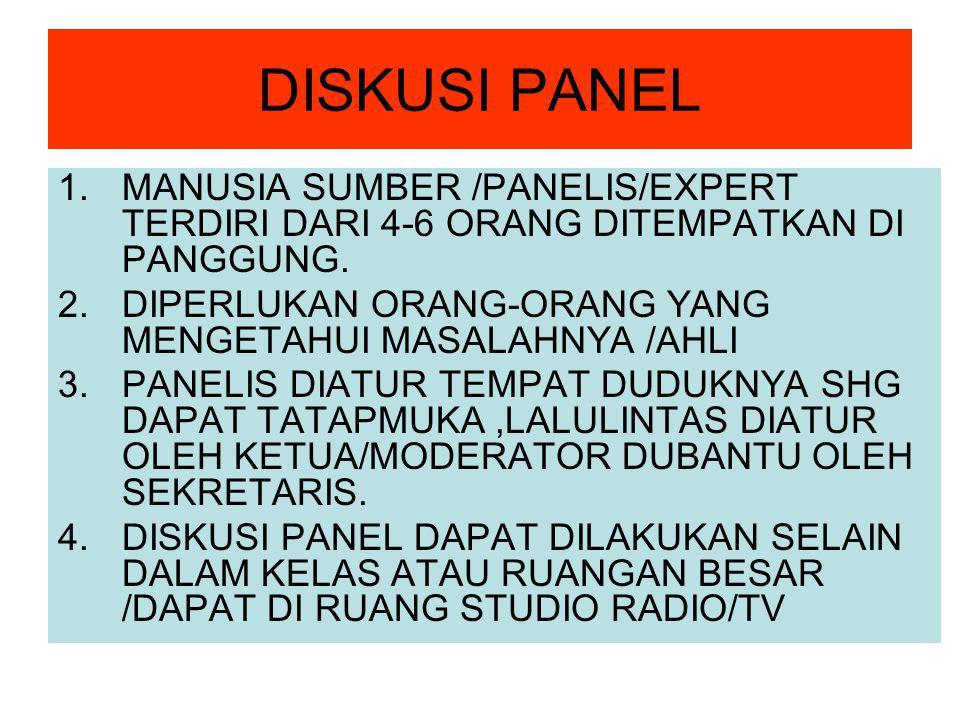 DISKUSI PANEL 1.MANUSIA SUMBER /PANELIS/EXPERT TERDIRI DARI 4-6 ORANG DITEMPATKAN DI PANGGUNG.