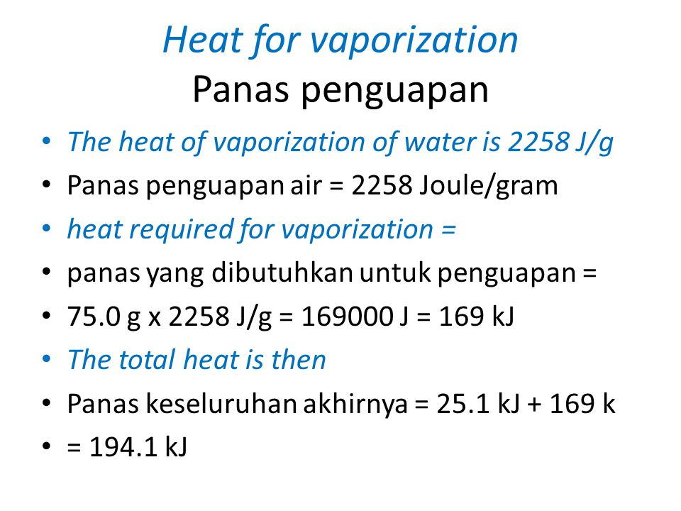 Heat for vaporization Panas penguapan The heat of vaporization of water is 2258 J/g Panas penguapan air = 2258 Joule/gram heat required for vaporizati