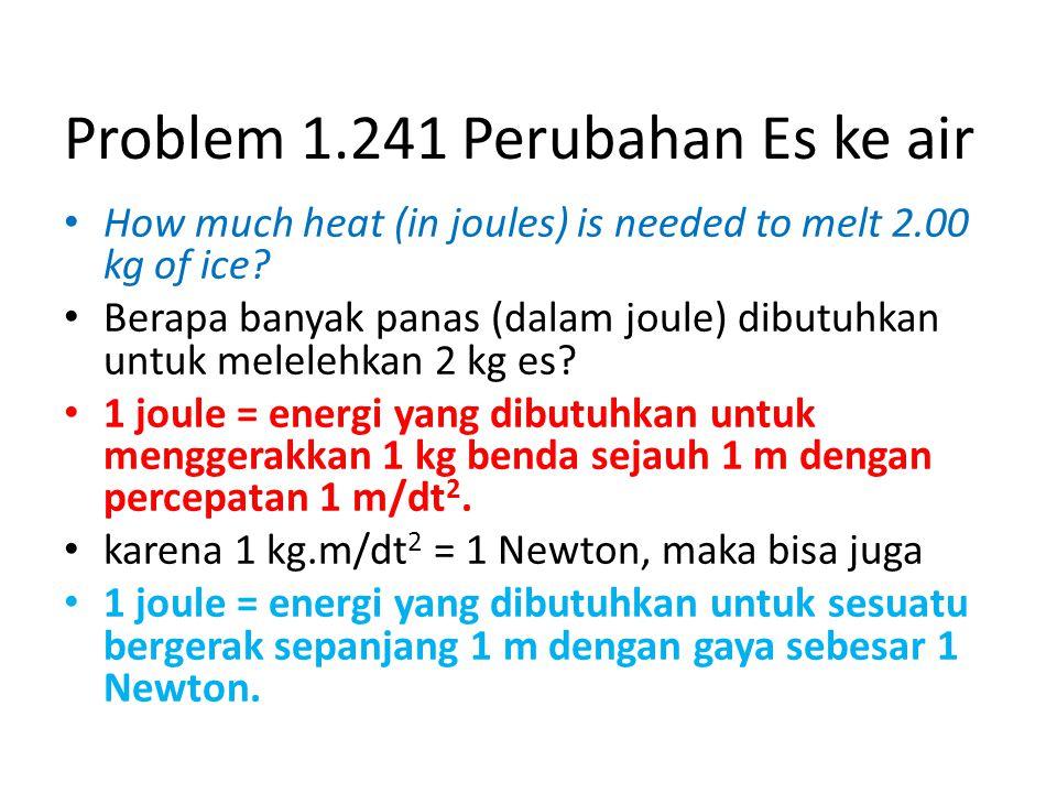Problem 1.241 Perubahan Es ke air How much heat (in joules) is needed to melt 2.00 kg of ice? Berapa banyak panas (dalam joule) dibutuhkan untuk melel