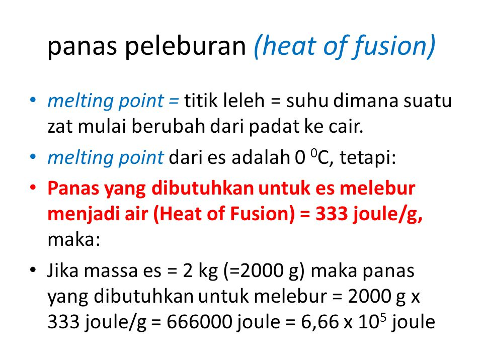 panas peleburan (heat of fusion) melting point = titik leleh = suhu dimana suatu zat mulai berubah dari padat ke cair. melting point dari es adalah 0