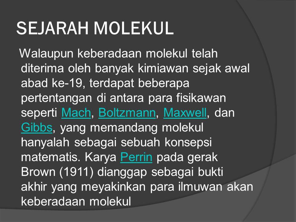 SEJARAH MOLEKUL Walaupun keberadaan molekul telah diterima oleh banyak kimiawan sejak awal abad ke-19, terdapat beberapa pertentangan di antara para f