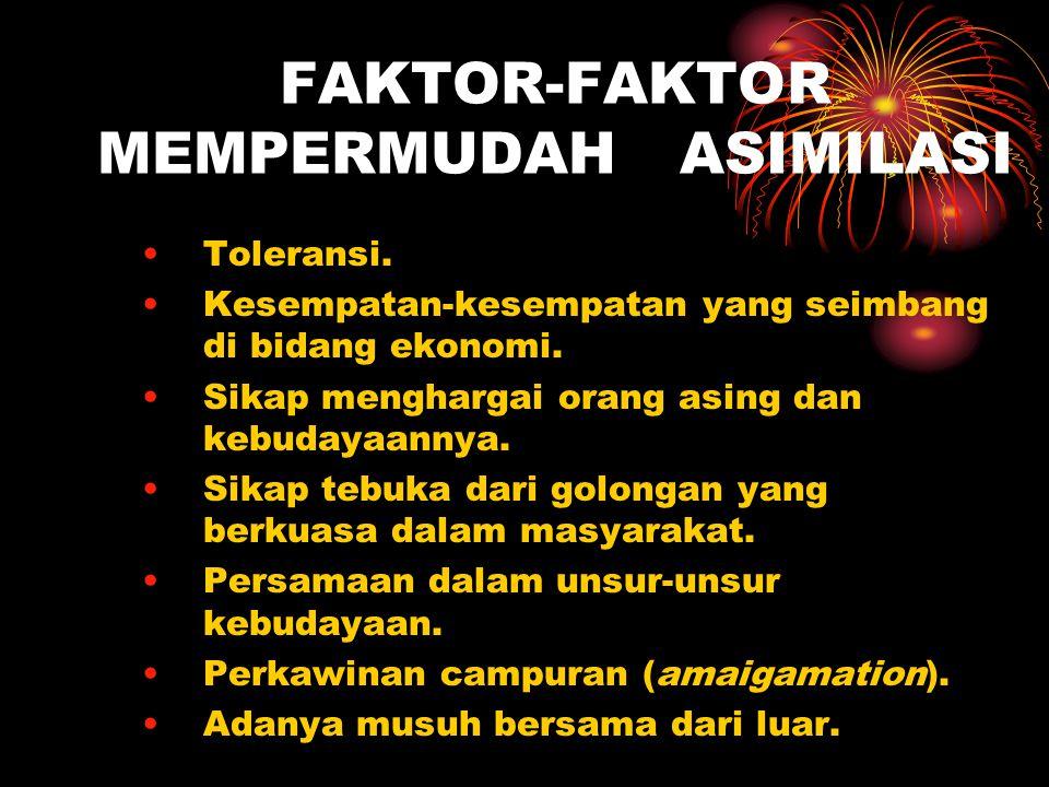FAKTOR-FAKTOR MEMPERMUDAH ASIMILASI Toleransi. Kesempatan-kesempatan yang seimbang di bidang ekonomi. Sikap menghargai orang asing dan kebudayaannya.