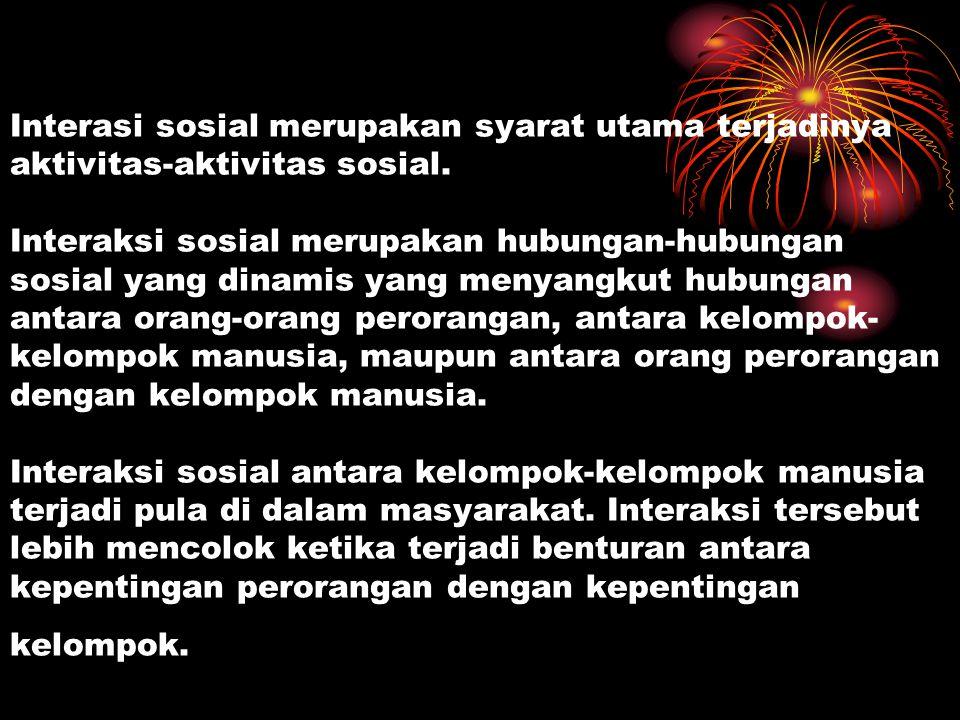 Interasi sosial merupakan syarat utama terjadinya aktivitas-aktivitas sosial. Interaksi sosial merupakan hubungan-hubungan sosial yang dinamis yang me