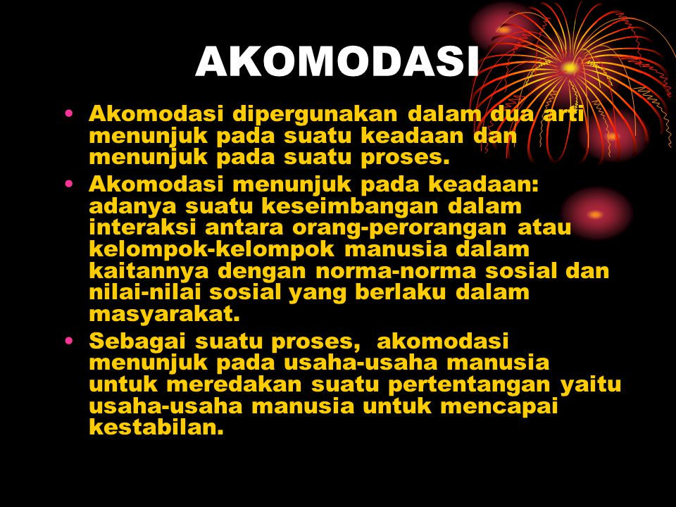 AKOMODASI Akomodasi dipergunakan dalam dua arti menunjuk pada suatu keadaan dan menunjuk pada suatu proses. Akomodasi menunjuk pada keadaan: adanya su