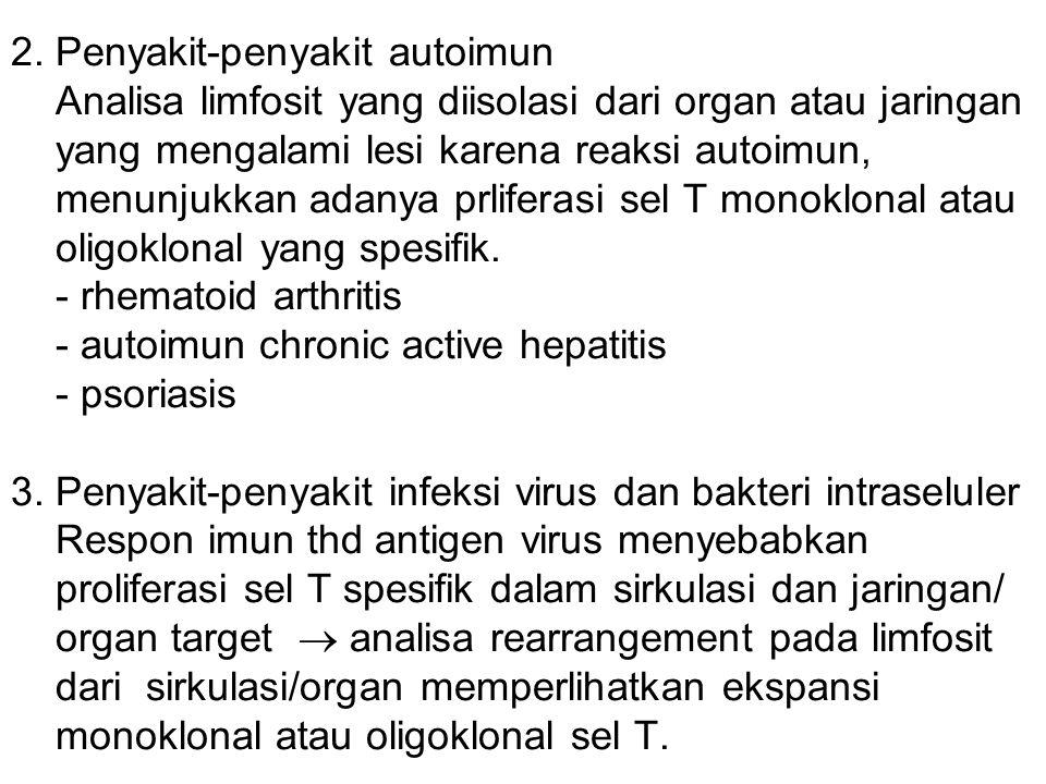 2. Penyakit-penyakit autoimun Analisa limfosit yang diisolasi dari organ atau jaringan yang mengalami lesi karena reaksi autoimun, menunjukkan adanya