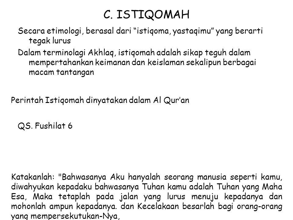 """C. ISTIQOMAH Secara etimologi, berasal dari """"istiqoma, yastaqimu"""" yang berarti tegak lurus Dalam terminolagi Akhlaq, istiqomah adalah sikap teguh dala"""
