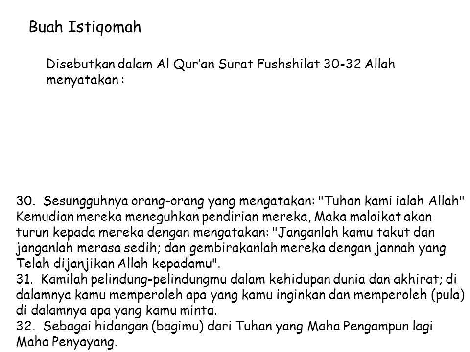 Buah Istiqomah Disebutkan dalam Al Qur'an Surat Fushshilat 30-32 Allah menyatakan : 30. Sesungguhnya orang-orang yang mengatakan: