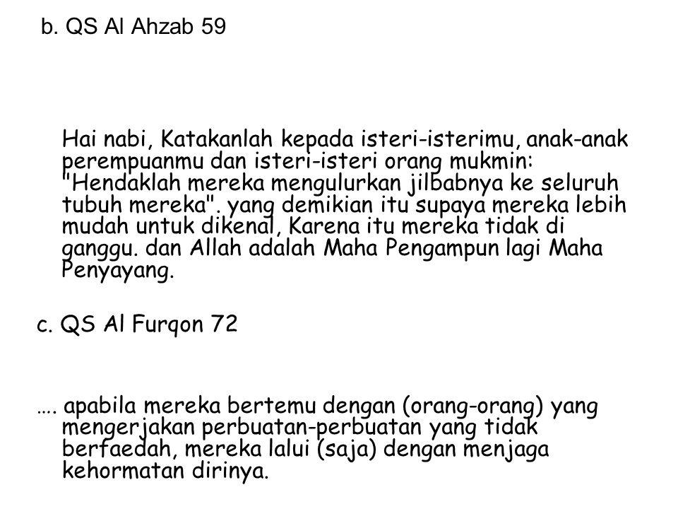 b. QS Al Ahzab 59 Hai nabi, Katakanlah kepada isteri-isterimu, anak-anak perempuanmu dan isteri-isteri orang mukmin: