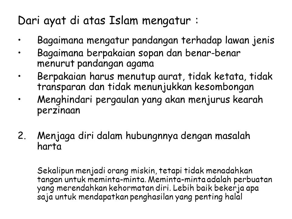 Dari ayat di atas Islam mengatur : Bagaimana mengatur pandangan terhadap lawan jenis Bagaimana berpakaian sopan dan benar-benar menurut pandangan agam
