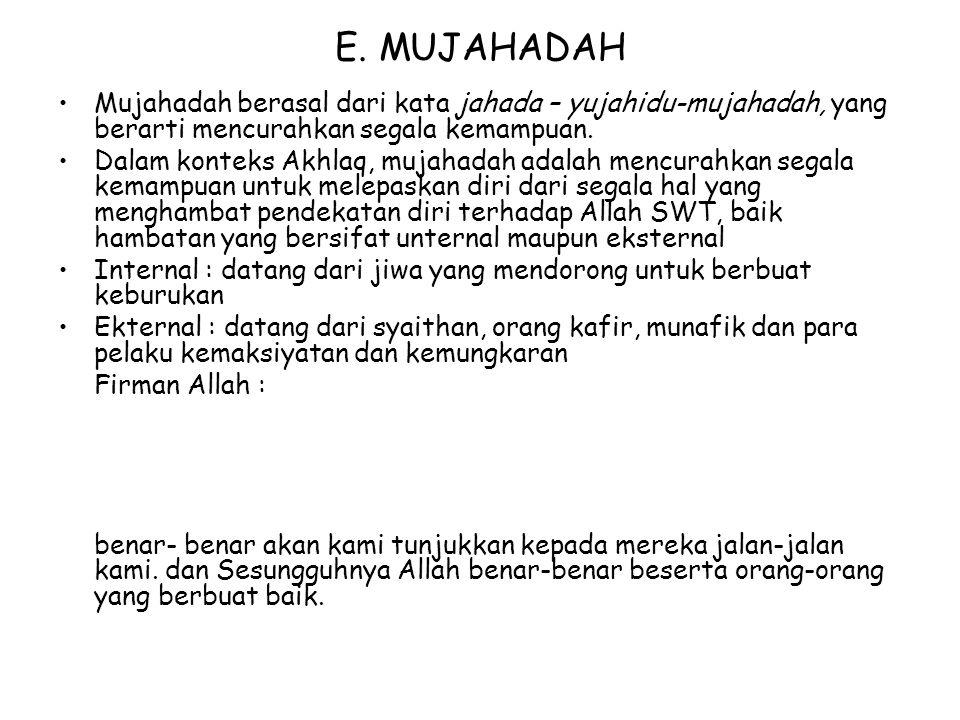 E. MUJAHADAH Mujahadah berasal dari kata jahada – yujahidu-mujahadah, yang berarti mencurahkan segala kemampuan. Dalam konteks Akhlaq, mujahadah adala
