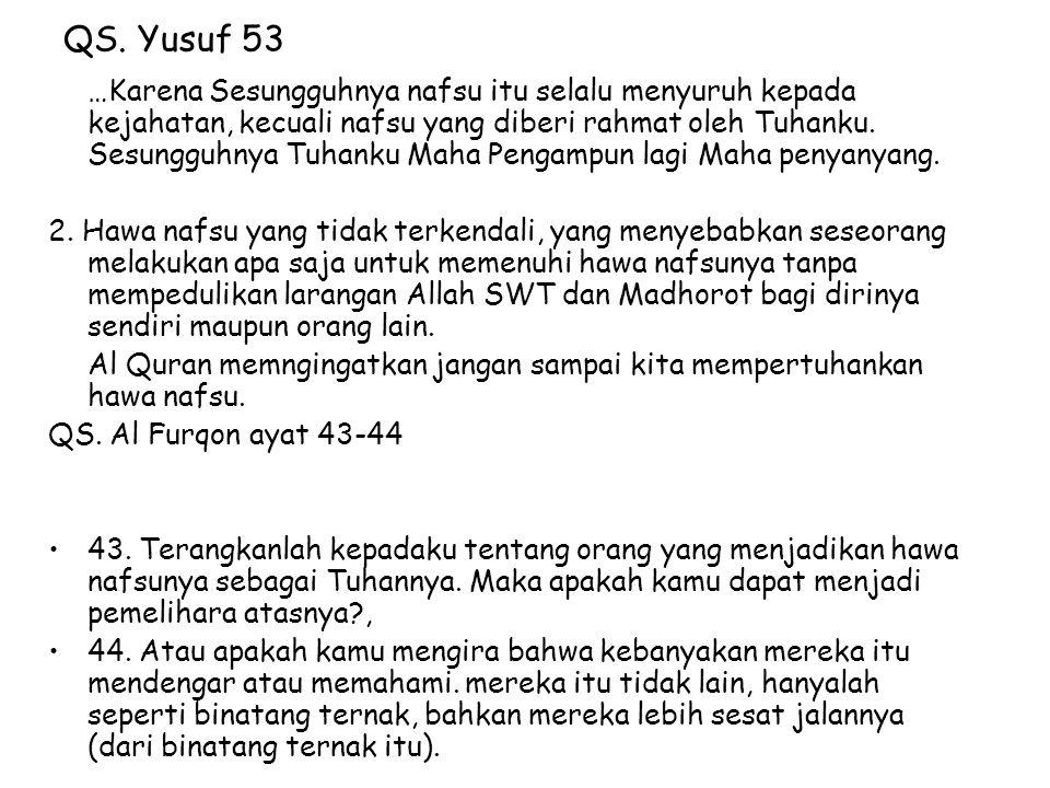 QS. Yusuf 53 …Karena Sesungguhnya nafsu itu selalu menyuruh kepada kejahatan, kecuali nafsu yang diberi rahmat oleh Tuhanku. Sesungguhnya Tuhanku Maha