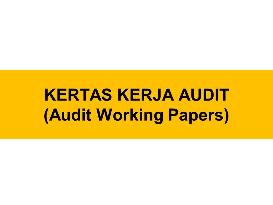 Kertas Kerja Audit Kertas kerja audit adalah seluruh dokumen pelaksanaan audit yang dikumpulkan atau dibuat oleh auditor selama pelaksanaan pengauditan.