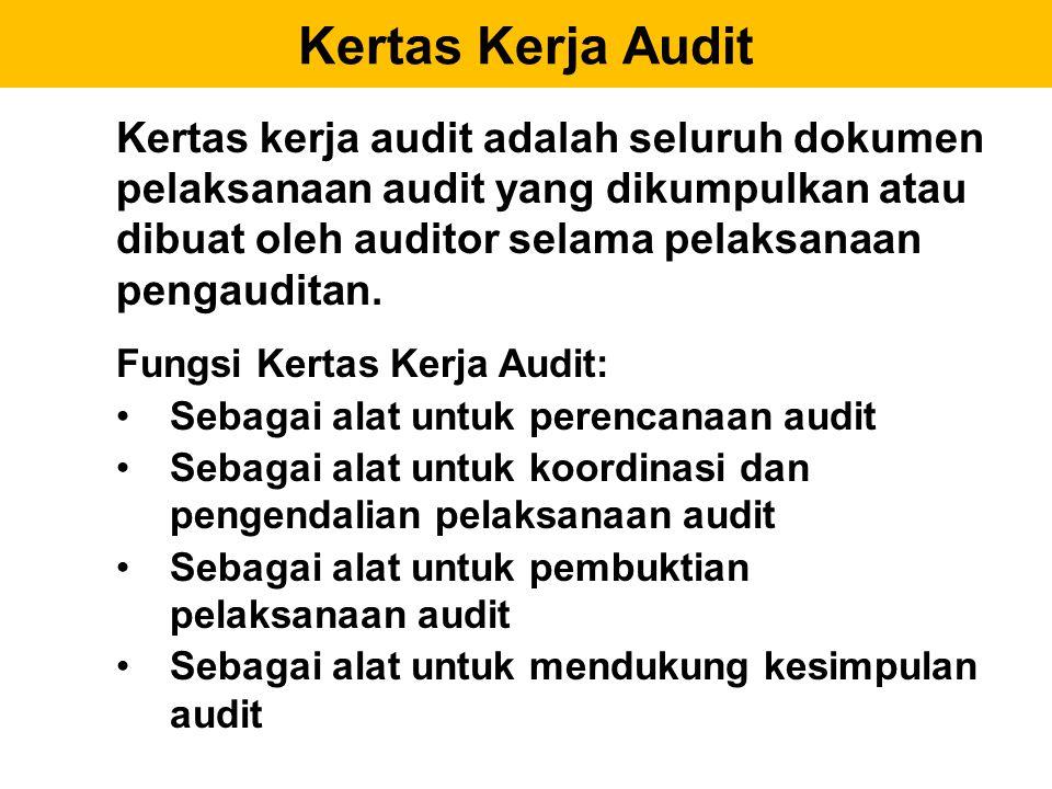 Kertas Kerja Audit Kertas kerja audit adalah seluruh dokumen pelaksanaan audit yang dikumpulkan atau dibuat oleh auditor selama pelaksanaan pengaudita