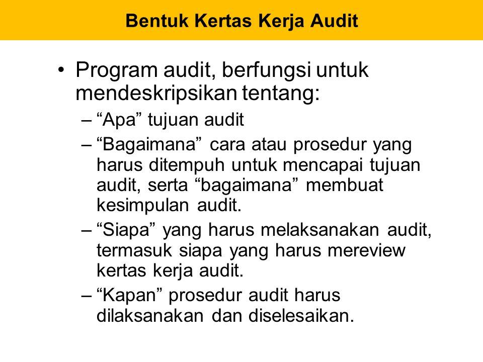 """Bentuk Kertas Kerja Audit Program audit, berfungsi untuk mendeskripsikan tentang: –""""Apa"""" tujuan audit –""""Bagaimana"""" cara atau prosedur yang harus ditem"""