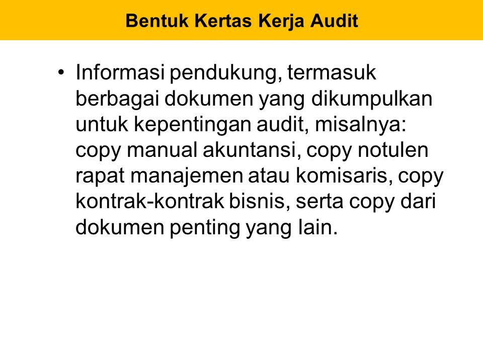 Informasi pendukung, termasuk berbagai dokumen yang dikumpulkan untuk kepentingan audit, misalnya: copy manual akuntansi, copy notulen rapat manajemen