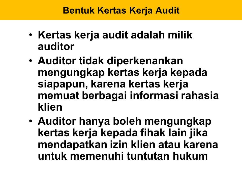 Kertas kerja audit adalah milik auditor Auditor tidak diperkenankan mengungkap kertas kerja kepada siapapun, karena kertas kerja memuat berbagai infor