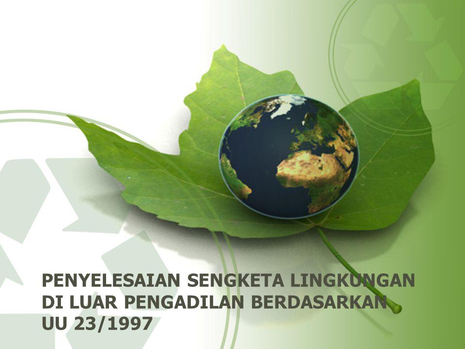 PENYELESAIAN SENGKETA LINGKUNGAN DI LUAR PENGADILAN BERDASARKAN UU 23/1997