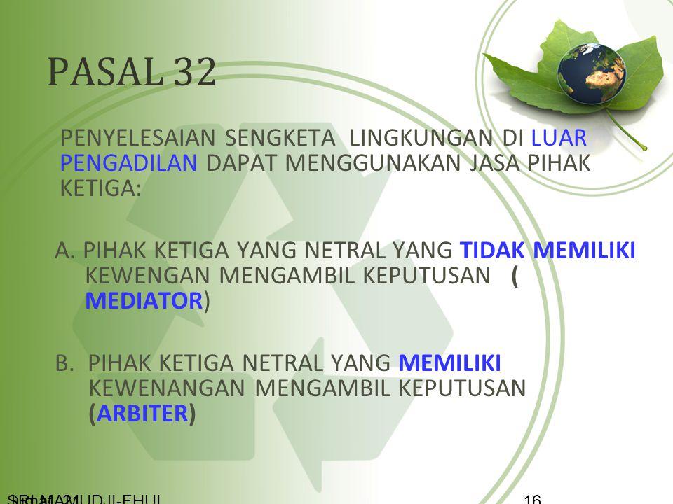 PASAL 32 PENYELESAIAN SENGKETA LINGKUNGAN DI LUAR PENGADILAN DAPAT MENGGUNAKAN JASA PIHAK KETIGA: A. PIHAK KETIGA YANG NETRAL YANG TIDAK MEMILIKI KEWE
