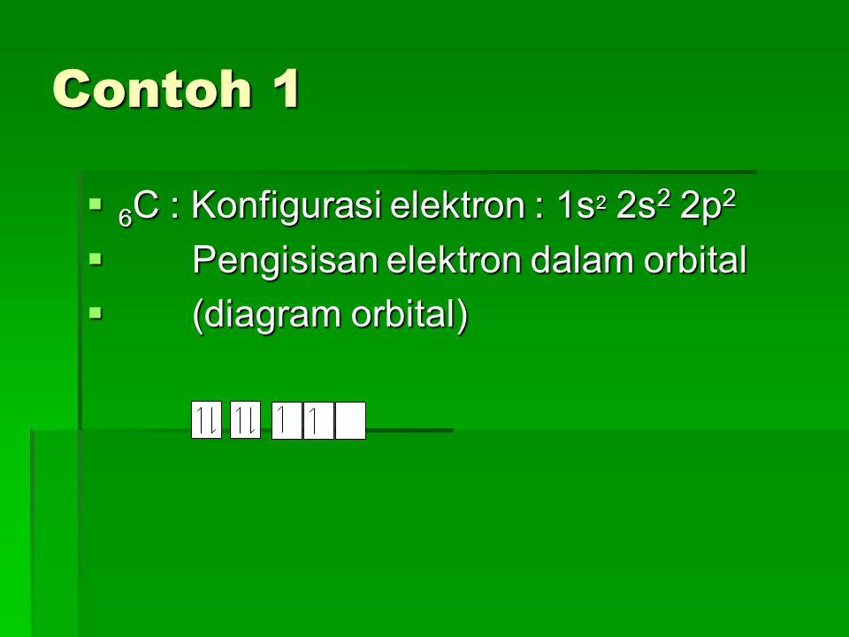 Contoh 2  8 O : Konfigurasi elektron : 1s 2 2s 2 2p 4  Pengisisan elektron dalam orbital  (diagram orbital)