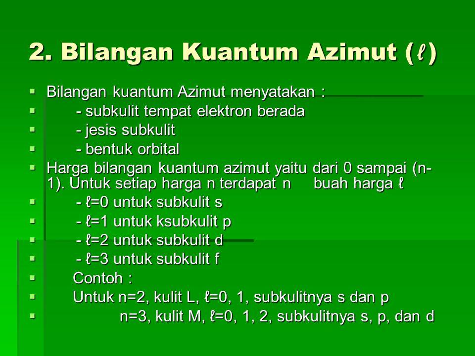 2. Bilangan Kuantum Azimut (ℓ)  Bilangan kuantum Azimut menyatakan :  - subkulit tempat elektron berada  - jesis subkulit  - bentuk orbital  Harg