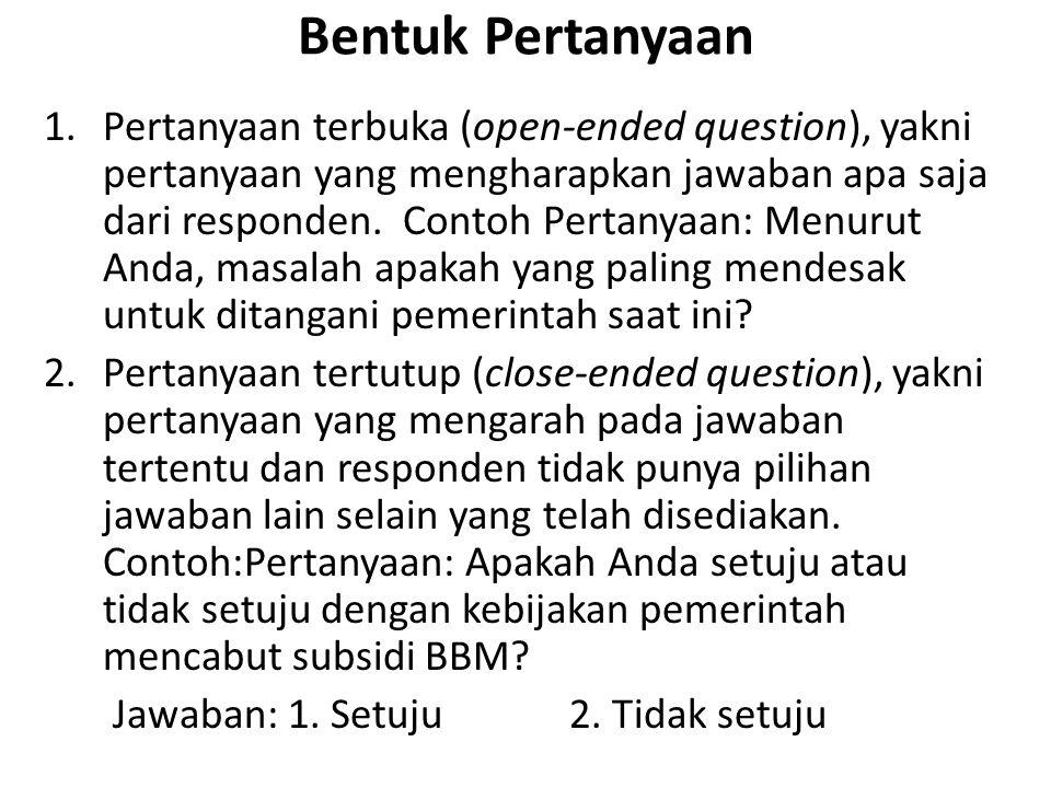 Bentuk Pertanyaan 1.Pertanyaan terbuka (open-ended question), yakni pertanyaan yang mengharapkan jawaban apa saja dari responden. Contoh Pertanyaan: M