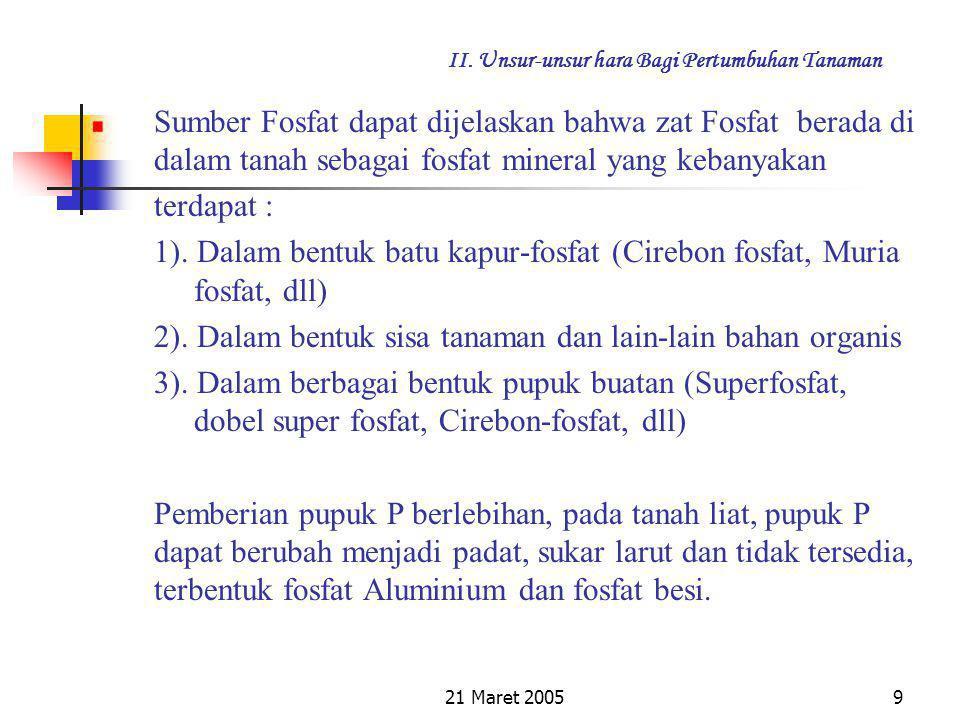 21 Maret 20058 II. Unsur-unsur hara Bagi Pertumbuhan Tanaman Fungsi P (Fosfor) bagi Tanaman : 1.Dapat mempercepat pertumbuhan akar semai 2.Dapat mempe
