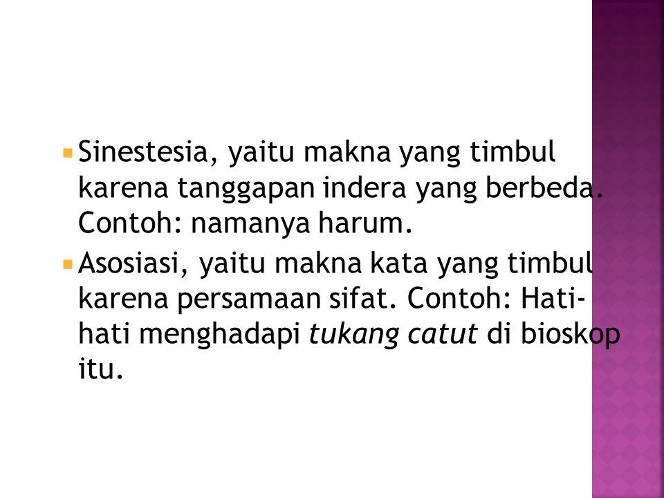  Sinestesia, yaitu makna yang timbul karena tanggapan indera yang berbeda. Contoh: namanya harum.  Asosiasi, yaitu makna kata yang timbul karena per