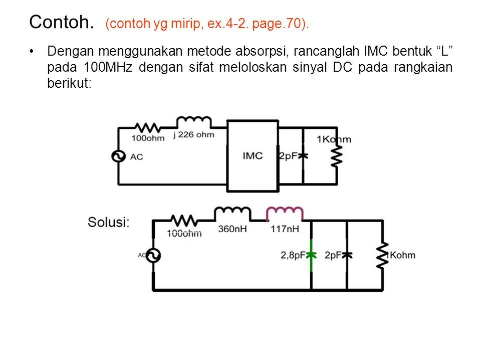 """Contoh. (contoh yg mirip, ex.4-2. page.70). Dengan menggunakan metode absorpsi, rancanglah IMC bentuk """"L"""" pada 100MHz dengan sifat meloloskan sinyal D"""