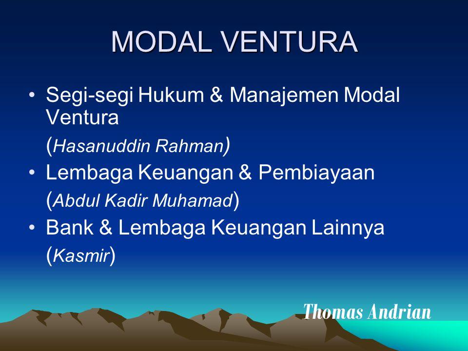 MODAL VENTURA Segi-segi Hukum & Manajemen Modal Ventura ( Hasanuddin Rahman ) Lembaga Keuangan & Pembiayaan ( Abdul Kadir Muhamad ) Bank & Lembaga Keu