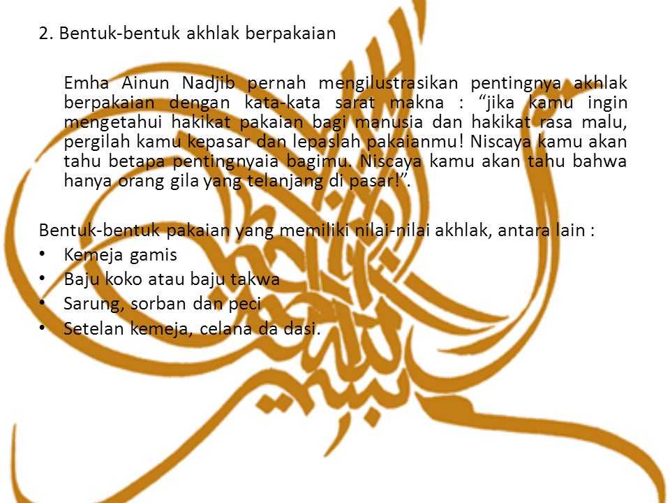 """2. Bentuk-bentuk akhlak berpakaian Emha Ainun Nadjib pernah mengilustrasikan pentingnya akhlak berpakaian dengan kata-kata sarat makna : """"jika kamu in"""
