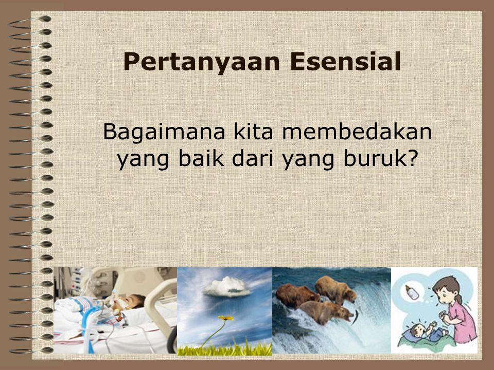 Pertanyaan Esensial Bagaimana kita membedakan yang baik dari yang buruk?