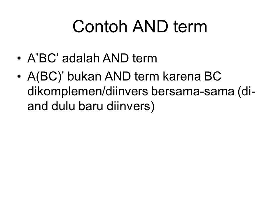 Contoh AND term A'BC' adalah AND term A(BC)' bukan AND term karena BC dikomplemen/diinvers bersama-sama (di- and dulu baru diinvers)