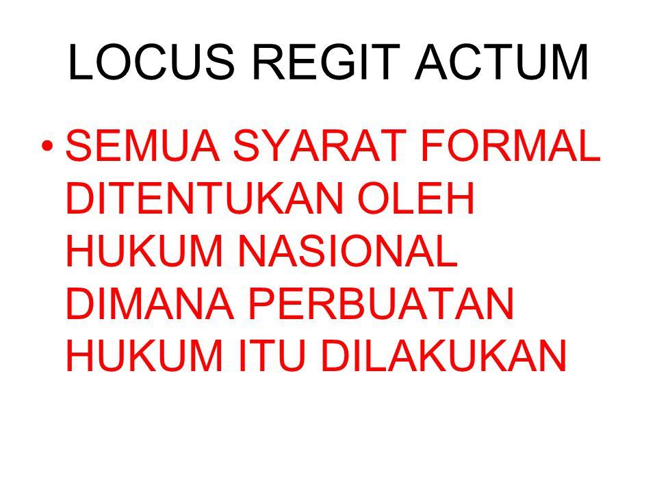 LOCUS REGIT ACTUM SEMUA SYARAT FORMAL DITENTUKAN OLEH HUKUM NASIONAL DIMANA PERBUATAN HUKUM ITU DILAKUKAN