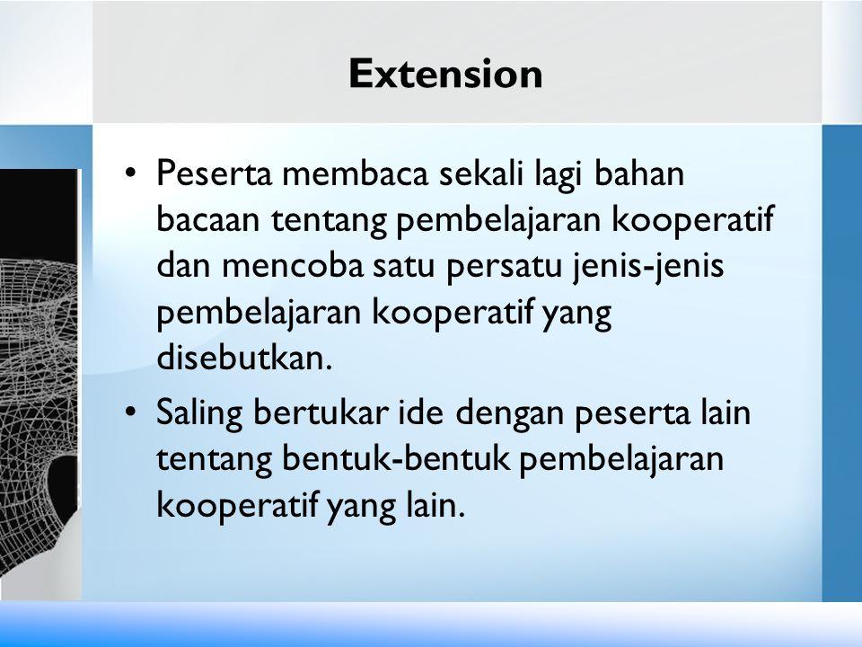 Extension Peserta membaca sekali lagi bahan bacaan tentang pembelajaran kooperatif dan mencoba satu persatu jenis-jenis pembelajaran kooperatif yang d