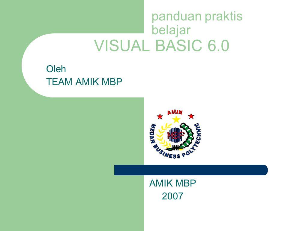 panduan praktis belajar VISUAL BASIC 6.0 Oleh TEAM AMIK MBP AMIK MBP 2007