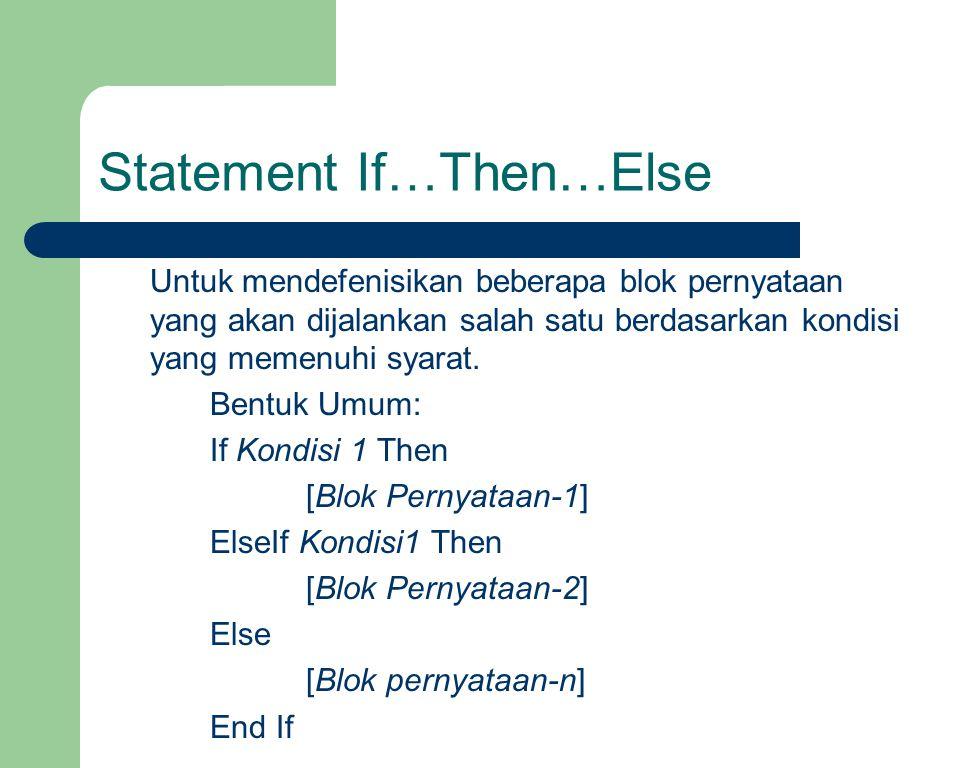 Statement If…Then…Else Untuk mendefenisikan beberapa blok pernyataan yang akan dijalankan salah satu berdasarkan kondisi yang memenuhi syarat. Bentuk