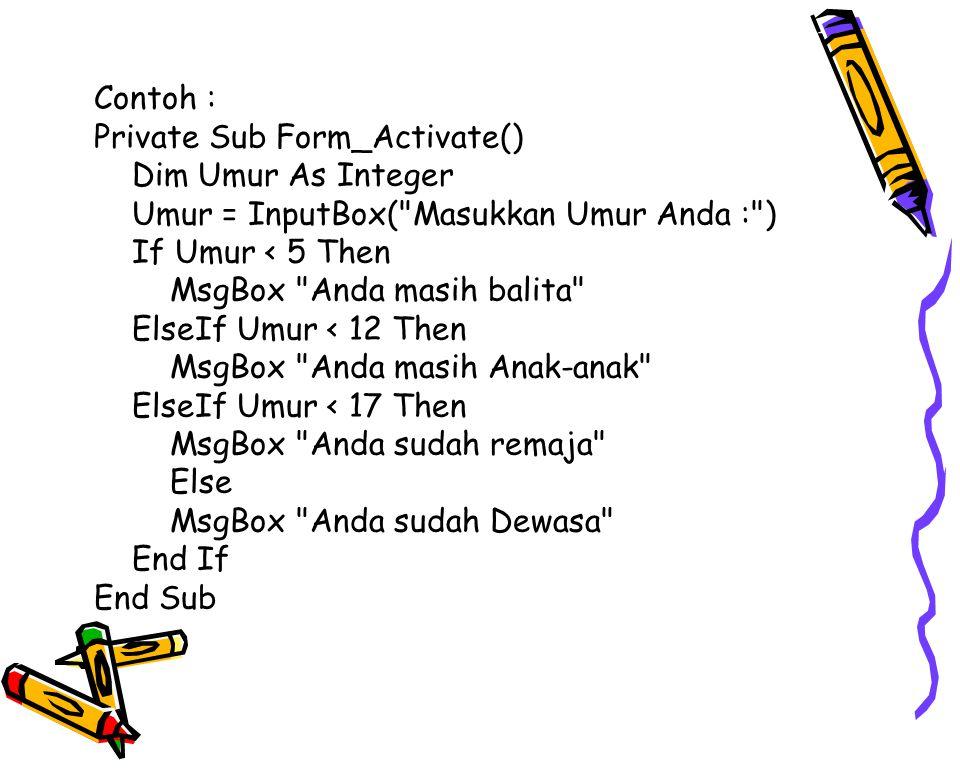 Contoh : Private Sub Form_Activate() Dim Umur As Integer Umur = InputBox(