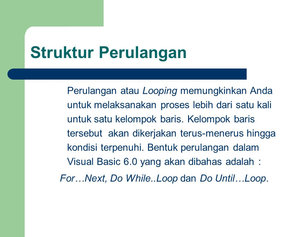 Struktur Perulangan Perulangan atau Looping memungkinkan Anda untuk melaksanakan proses lebih dari satu kali untuk satu kelompok baris.