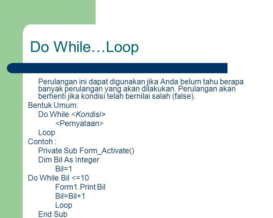 Do While…Loop Perulangan ini dapat digunakan jika Anda belum tahu berapa banyak perulangan yang akan dilakukan. Perulangan akan berhenti jika kondisi